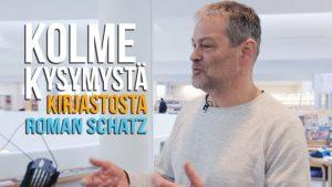 Kolme kysymystä kirjastosta – Roman Schatz