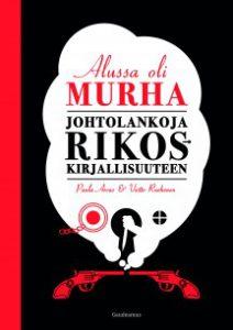 Paula Arvas & Voitto Ruohonen: Alussa oli murha (Gaumeamus, 2016)