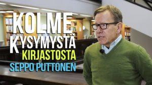 Kolme kysymystä kirjastosta – Seppo Puttonen